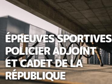 Épreuves Sportives Policier Adjoint et Cadet de la République