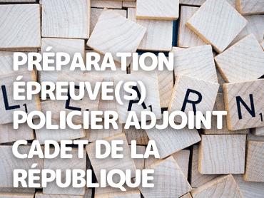 Préparation Épreuve(s) Policier Adjoint Cadet de la République